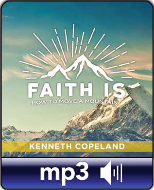 FAITH IS…How to Move a Mountain Digital Audio Series